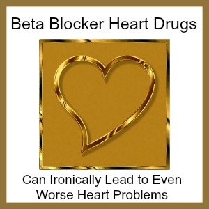 beta blocker side effects can lead to worse heart problems